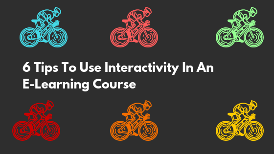 6 Tips To Use Interactivity In An E-Learning Course
